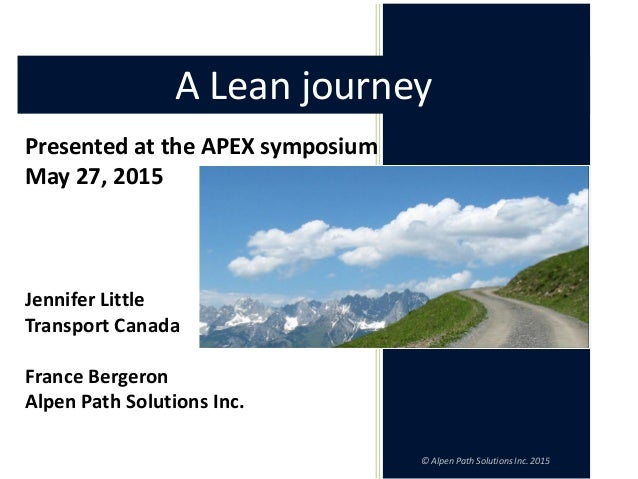 © Alpen Path Solutions Inc. 2015 Presented at the APEX symposium May 27, 2015 Jennifer Little Transport Canada France Berg...