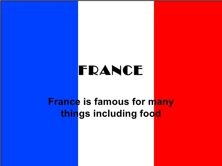 FRANCEFrance is famous for many   things including food