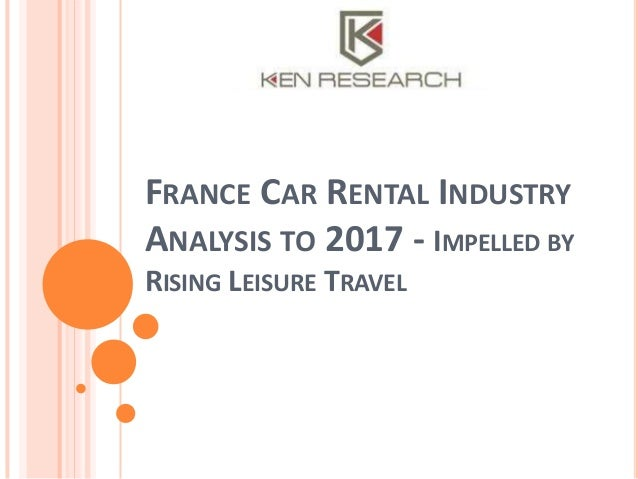 FRANCE CAR RENTAL INDUSTRY ANALYSIS TO 2017 - IMPELLED BY RISING LEISURE TRAVEL