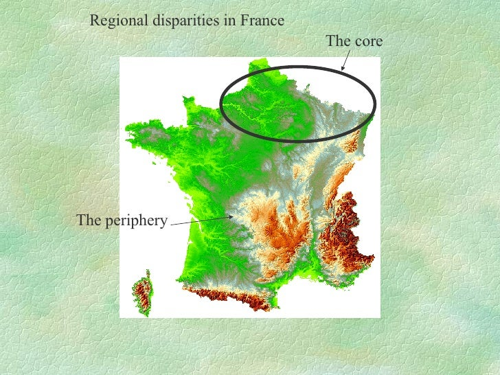 Regional disparities in France The core The periphery