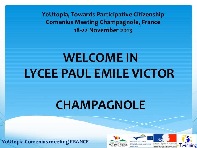 YoUtopia, Towards Participative Citizenship Comenius Meeting Champagnole, France 18-22 November 2013  WELCOME IN LYCEE PAU...