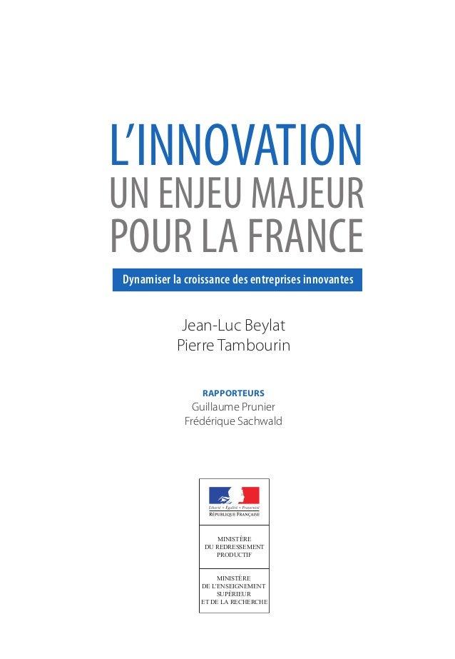 L'INNOVATION UN ENJEU MAJEUR POUR LA FRANCE Jean-Luc Beylat Pierre Tambourin RappoRteuRs Guillaume Prunier Frédérique Sach...
