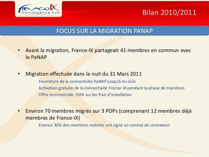 Bilan 2010/2011                  FOCUS SUR LA MIGRATION PANAP•   Avant la migration, France-IX partageait 41 membres en co...
