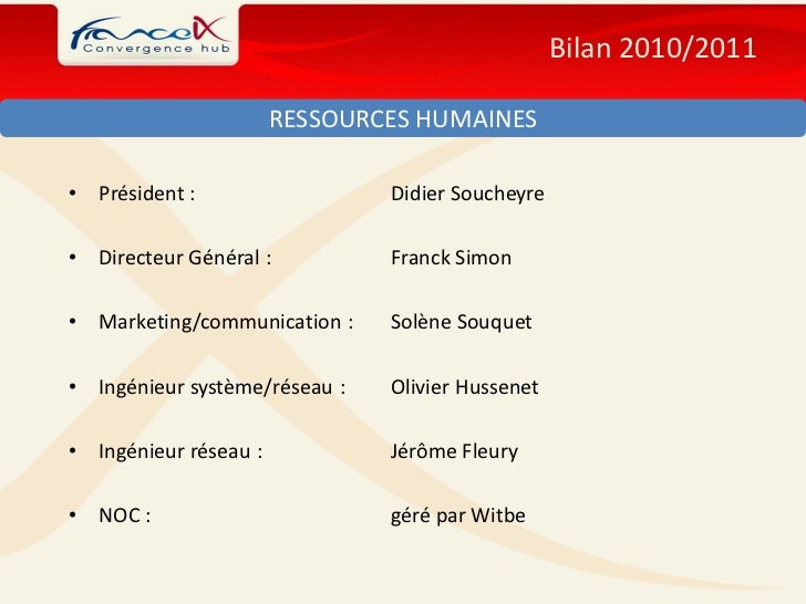 Bilan 2010/2011                         RESSOURCES HUMAINES•   Président :                  Didier Soucheyre•   Directeur ...