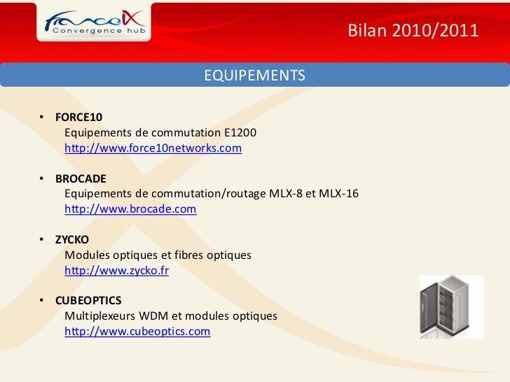 Bilan 2010/2011                              EQUIPEMENTS• FORCE10   Equipements de commutation E1200   http://www.force10n...