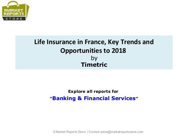"""Life Insurance in France, Key Trends and Opportunities to 2018 by Timetric Explore all reports for """"Banking & Financial Se..."""