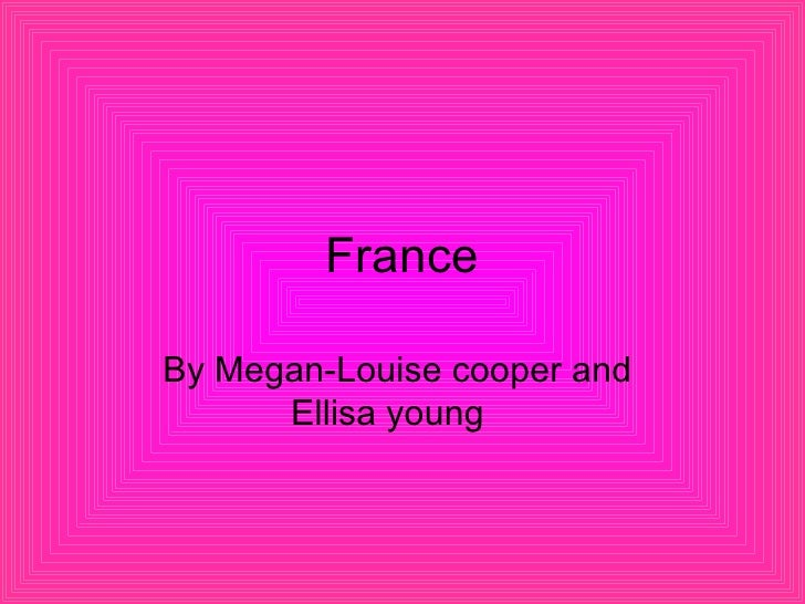 France By Megan-Louise cooper and  Ellisa young