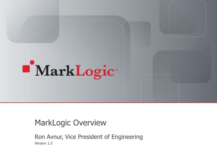 MarkLogic Overview<br />Ron Avnur, Vice President of Engineering<br />Version 1.3<br />