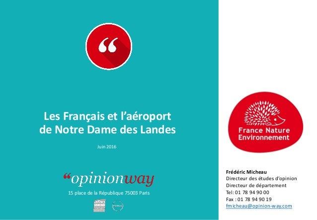 15 place de la République 75003 Paris À : De : Les Français et l'aéroport de Notre Dame des Landes Juin 2016 Frédéric Mich...