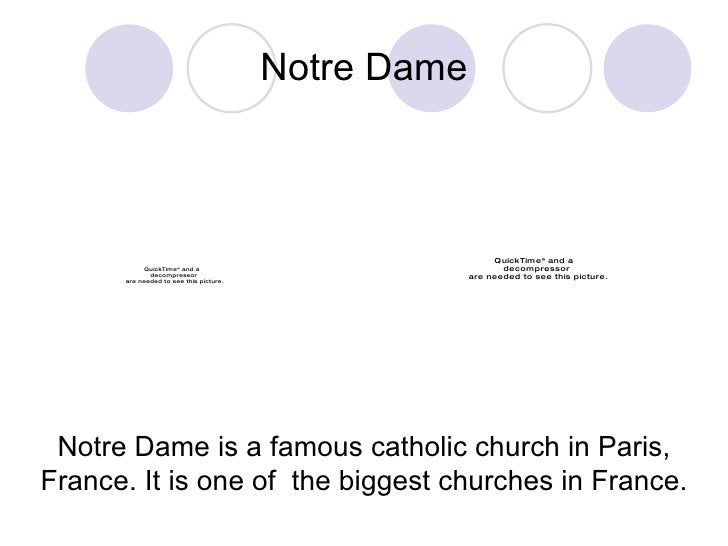 Notre Dame Notre Dame is a famous catholic church in Paris, France. It is one of  the biggest churches in France.