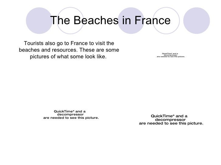 The Beaches in France Tourists also go to France to visit the beaches and resources. These are some pictures of what some ...