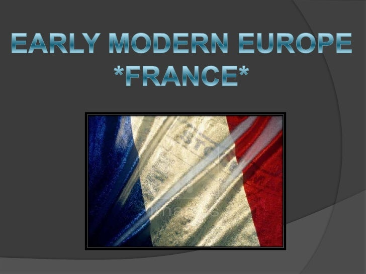 EARLY MODERN EUROPE<br />*FRANCE*<br />