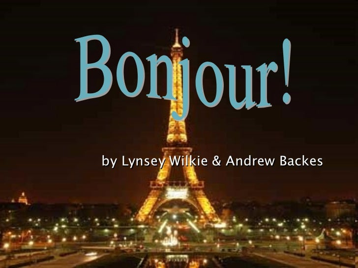 by Lynsey Wilkie & Andrew Backes Bonjour!