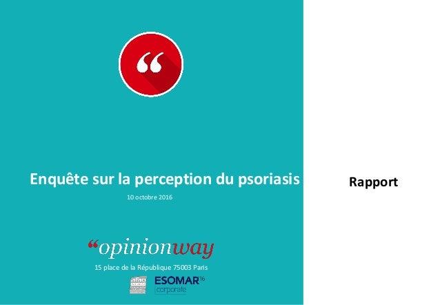 15 place de la République 75003 Paris Rapport 10 octobre 2016 Enquête sur la perception du psoriasis