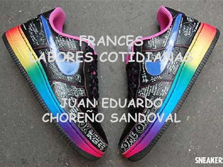FRANCESLABORES COTIDIANAS<br />JUAN EDUARDO CHOREÑO SANDOVAL<br />