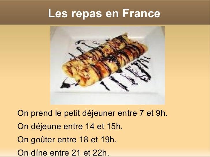 Les repas en France <ul><li>On prend le petit déjeuner entre 7 et 9h.