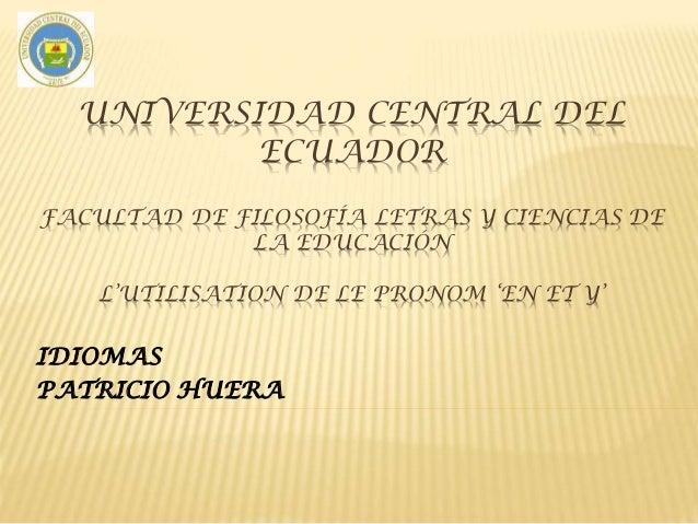 UNIVERSIDAD CENTRAL DEL ECUADOR FACULTAD DE FILOSOFÍA LETRAS Y CIENCIAS DE LA EDUCACIÓN L'UTILISATION DE LE PRONOM 'EN ET ...