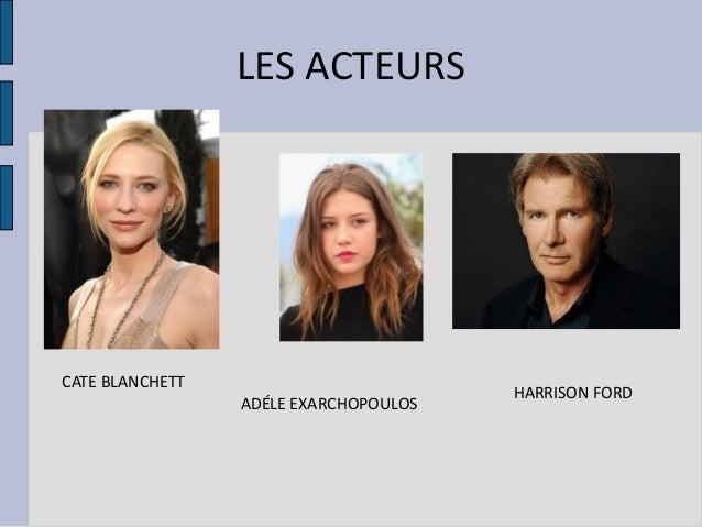 LES ACTEURS  CATE BLANCHETT ADÉLE EXARCHOPOULOS  HARRISON FORD