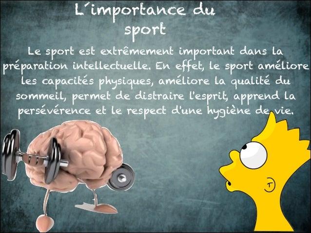 L´importance du sport Le sport est extrêmement important dans la préparation intellectuelle. En effet, le sport améliore l...