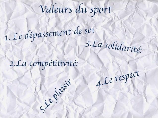 Valeurs du sport t de soi ssemen Le dépa 1. 3.La solid arité: 2.La compétitivité: ect esp er r 4.L i is la p e .L 5