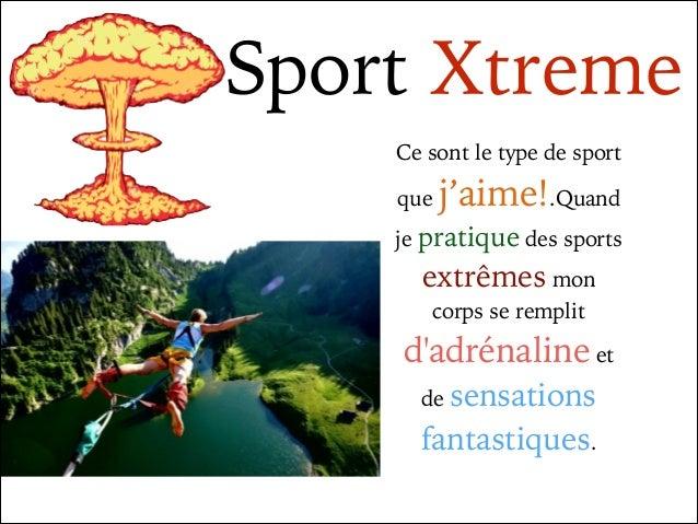 Sport Xtreme Ce sont le type de sport que  j'aime!.Quand  je pratique des sports  extrêmes mon corps se remplit  d'adrénal...
