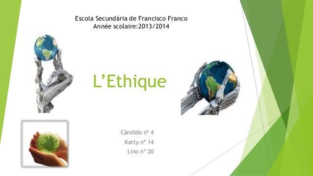 L'Ethique Cândido nº 4 Katty nº 14 Lino nº 20 Escola Secundária de Francisco Franco Année scolaire:2013/2014