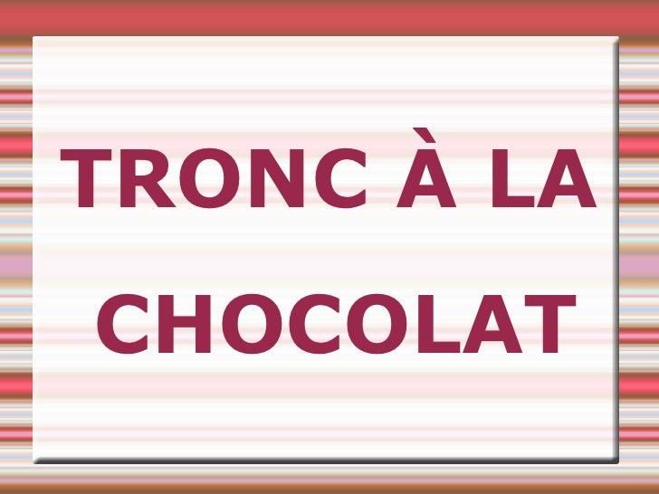 TRONC À LA CHOCOLAT