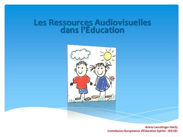 Les Ressources Audiovisuelles dans l'Éducation  Arlete Laenzlinger-Hardy Commission Européenne d'Éducation Spirite - CEE/C...