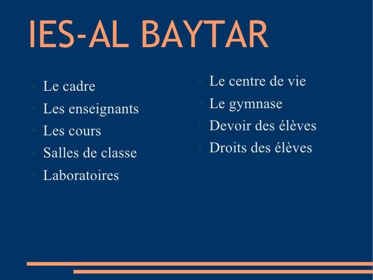 IES-AL BAYTAR <ul><li>Le cadre </li></ul><ul><li>Les enseignants </li></ul><ul><li>Les cours </li></ul><ul><li>Salles de c...