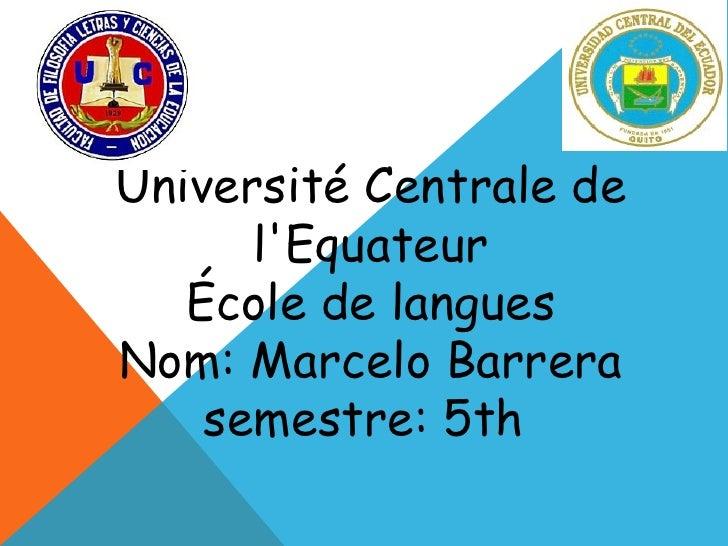 Université Centralede l'Equateur École delangues Nom:MarceloBarrera semestre: 5th
