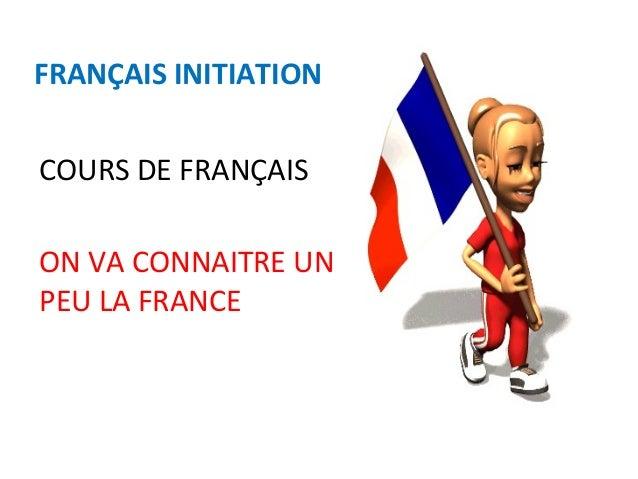 FRANÇAIS INITIATION COURS DE FRANÇAIS ON VA CONNAITRE UN PEU LA FRANCE