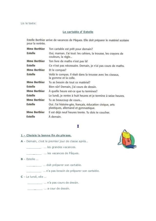 Lis le texte: Le cartable d' Estelle I 1 – Choisis la bonne fin de phrase. A – Demain, c'est le premier jour de classe apr...
