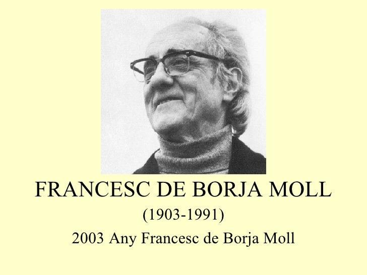 FRANCESC DE BORJA MOLL (1903-1991) 2003 Any Francesc de Borja Moll