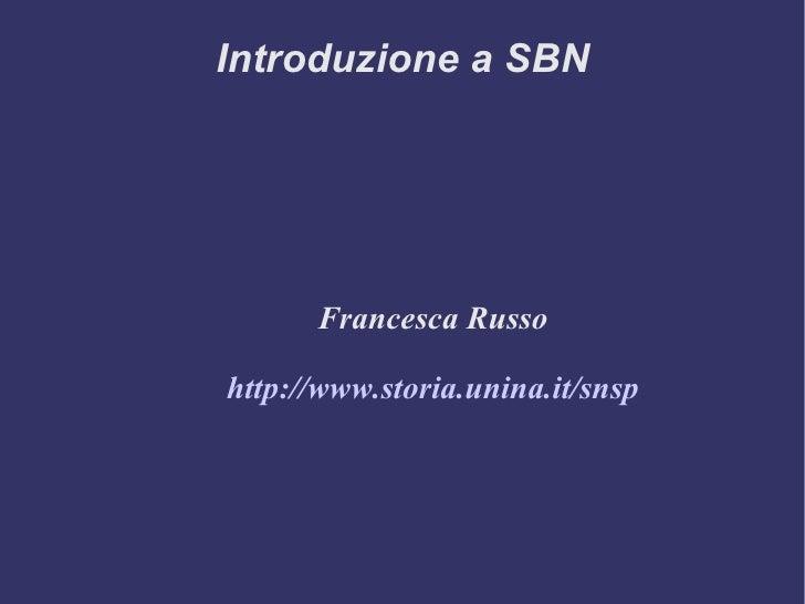 Introduzione a SBN           Francesca Russo  http://www.storia.unina.it/snsp