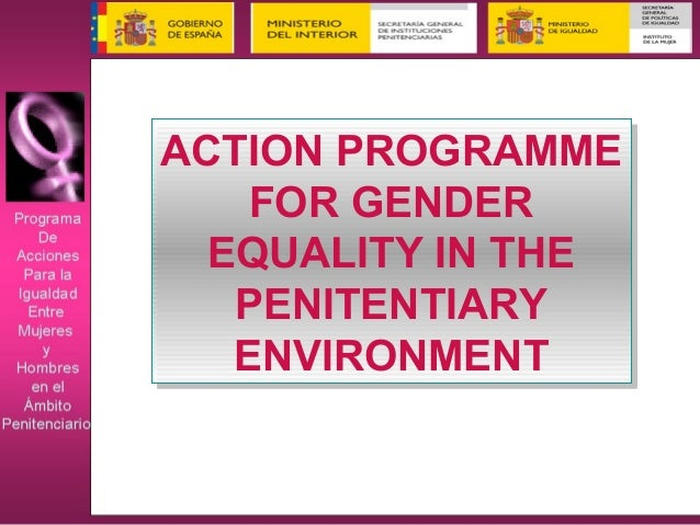 ACTION PROGRAMME FOR GENDER EQUALITY IN THE PENITENTIARY ENVIRONMENT ACTION PROGRAMME FOR GENDER EQUALITY IN THE PENITENTI...