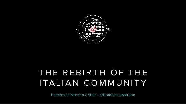 T H E R E B I RT H O F T H E I TA L I A N C O M M U N I T Y Francesca Marano Cohen - @FrancescaMarano