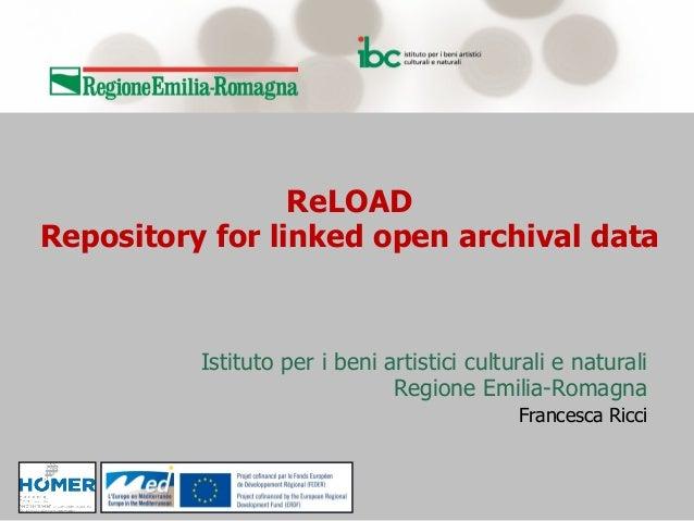 ReLOAD Repository for linked open archival data ! ! Istituto per i beni artistici culturali e naturali Regione Emilia-Rom...