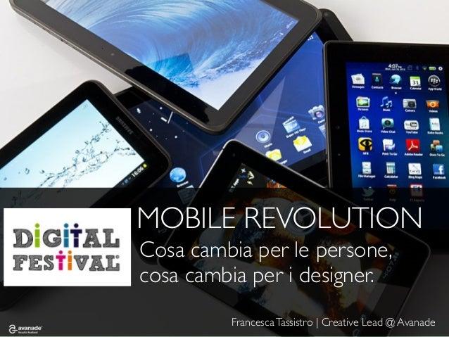 © Copyright 2013 Avanade Inc. All Rights Reserved.MOBILE REVOLUTIONCosa cambia per le persone,cosa cambia per i designer.F...