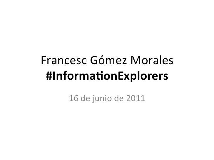 Francesc Gómez Morales  #Informa)onExplorers       16 de junio de 2011