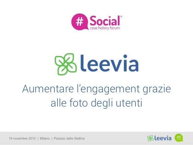 19 novembre 2015 | Milano | Palazzo delle Stelline Aumentare l'engagement grazie alle foto degli utenti