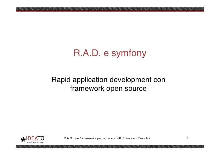 R.A.D. e symfony  Rapid application development con      framework open source        R.A.D. con framework open source - d...