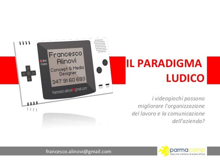 IL PARADIGMA  LUDICO i videogiochi possono migliorare l'organizzazione del lavoro e la comunicazione dell'azienda? [email_...