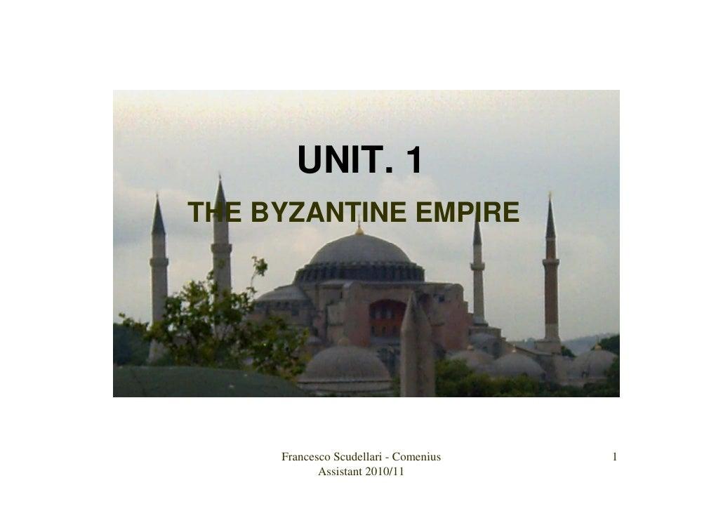 UNIT. 1THE BYZANTINE EMPIRE     Francesco Scudellari - Comenius   1            Assistant 2010/11
