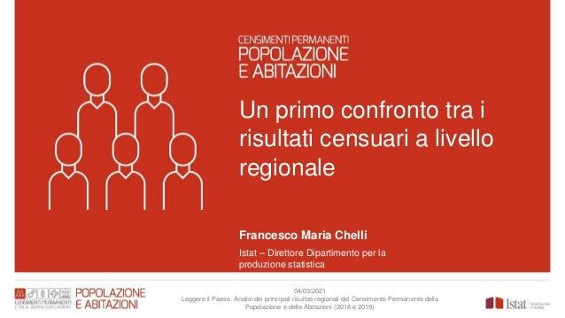 Un primo confronto tra i risultati censuari a livello regionale Francesco Maria Chelli Istat – Direttore Dipartimento per ...
