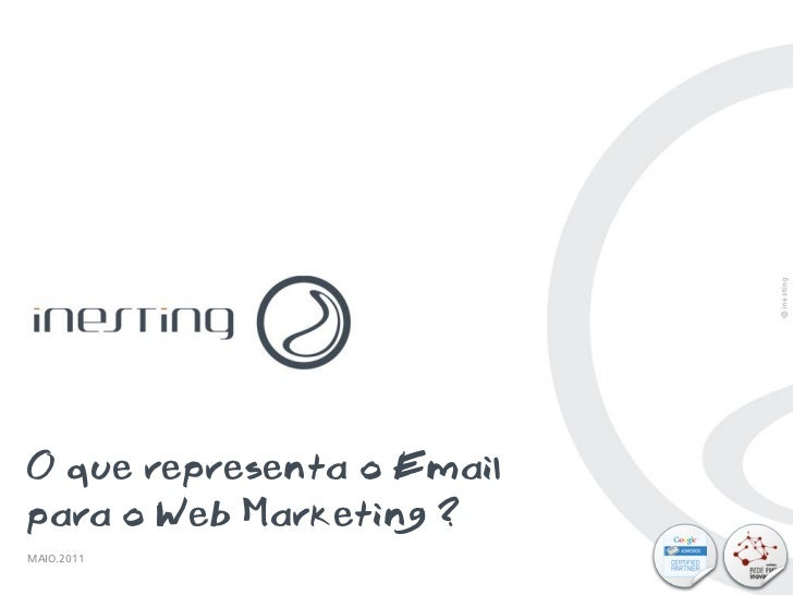 O que representa o Emailpara o Web Marketing ?MAIO.2011O QUE REPRESENTA O EMAIL PARA O WEB MARKETING ?   PAG. 1 1         ...