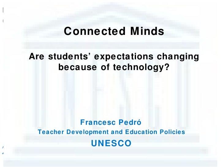 Connected MindsAre students' expectations changing      because of technology?             Francesc Pedró Teacher Developm...