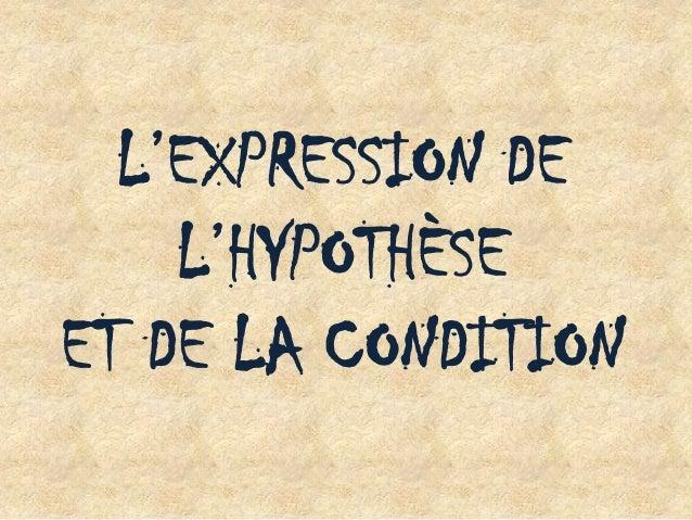 L'EXPRESSION DE L'HYPOTHÈSE ET DE LA CONDITION