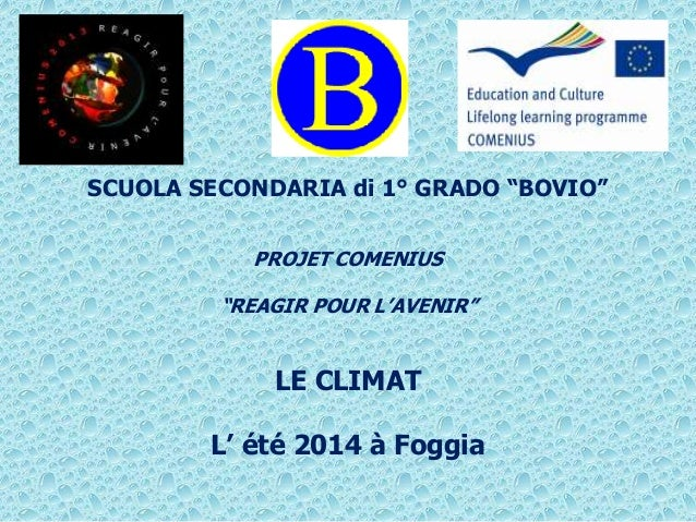 """SCUOLA SECONDARIA di 1° GRADO """"BOVIO""""  PROJET COMENIUS  """"REAGIR POUR L'AVENIR""""  LE CLIMAT  L' été 2014 à Foggia"""