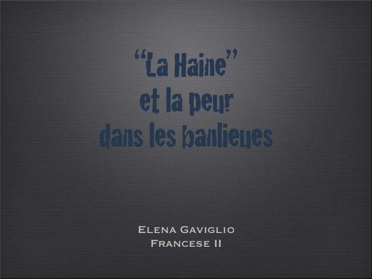 """""""La Haine""""    et la peurdans les banlieues    Elena Gaviglio      Francese II"""