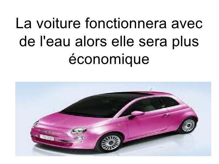 La voiture fonctionnera avecde leau alors elle sera plus        économique